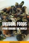 17 of the Most Unusual Foods Around the World | Weird Food