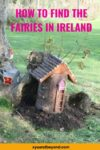 Finding Irish Fairies and fairy gardens in Ireland